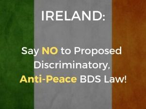 Ireland: Say No to Proposed Discriminatory Anti-Peace BDS Law